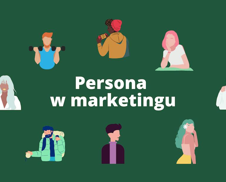 Czym jest persona w marketingu? Stwórz ją w 5 krokach